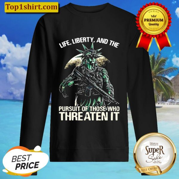 American flag life liberty and the pursuit of those who threaten it Sweater