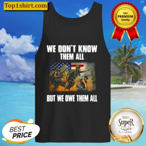 American flag patriot day we don t know them all but we owe them all v Tank Top