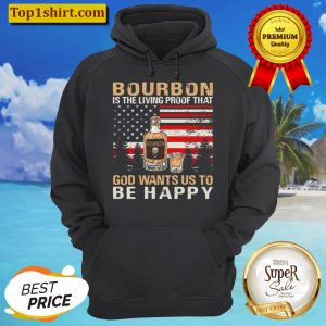 Bourbon Is The Living Proof That God Wants Us To Be Happy American Fla Hoodie