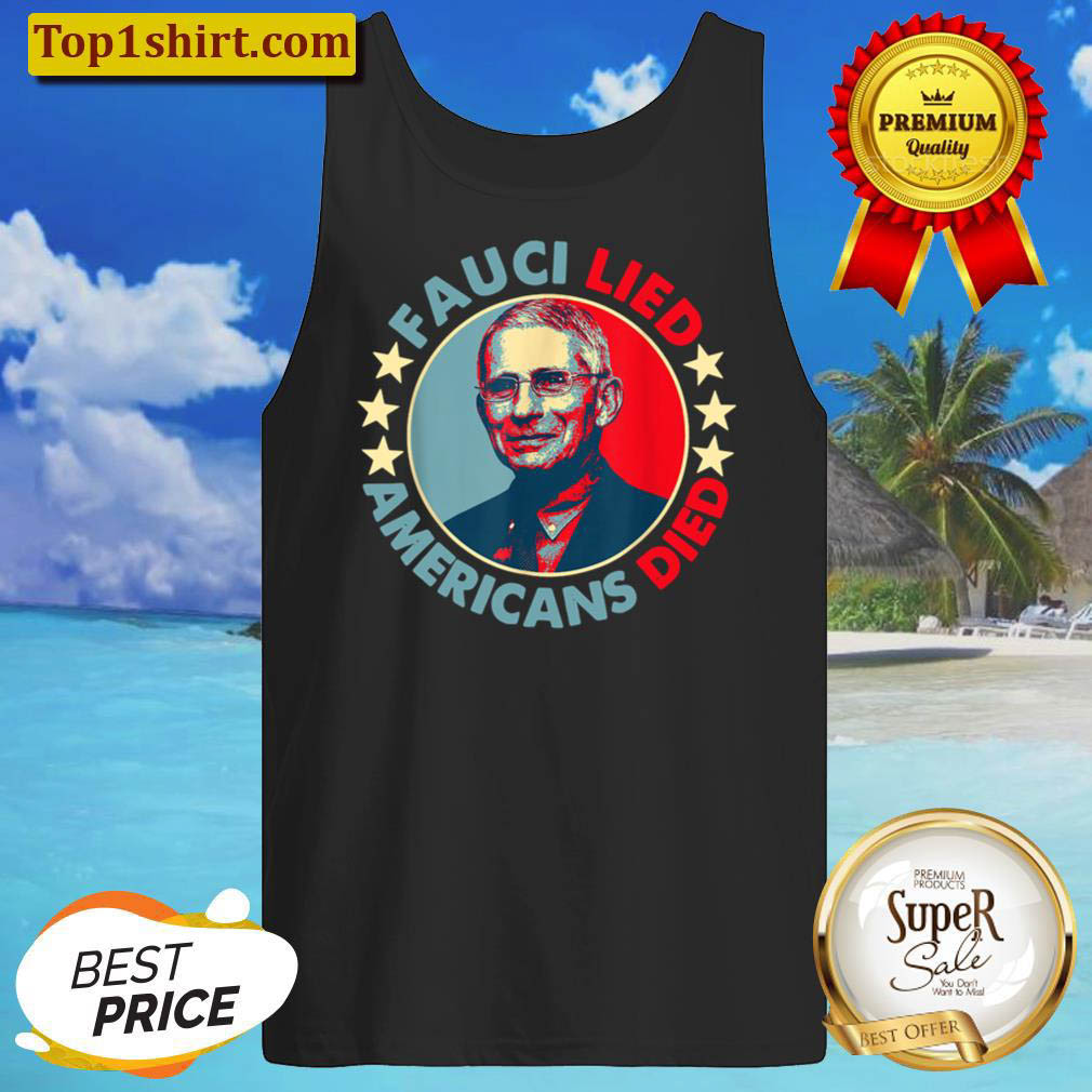 Fauci Lied Americans Died Tank Top