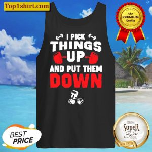 Funny Fitness Gym – I Pick Things Up And Put Them Down Tank Top