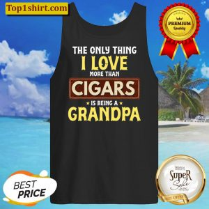 I Love Being Grandpa More Than Cigars Tee For Grandfather Tank Top