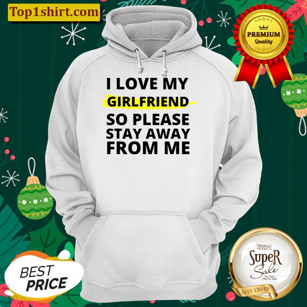 I love my girlfriend so please stay away from me Boyfriend Hoodie