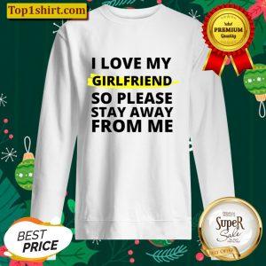 I love my girlfriend so please stay away from me Boyfriend Sweater