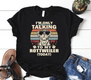 I m Only Talking To My Rottweiler Today Funny Vintage Shirt