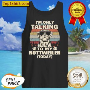 I m Only Talking To My Rottweiler Today Funny Vintage Tank Top