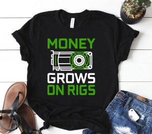 Money Grows On Rigs Gpu Mining Crypto Ethereum Shirt