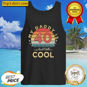 My Daddy Is 40 And Still Cool 40 Years Dad Birthday Tank Top