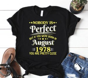 Nobody Is Perfect But If You Were Born In August 1978 Pretty Shirt