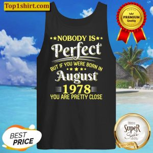 Nobody Is Perfect But If You Were Born In August 1978 Pretty Tank Top