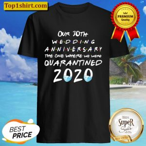 Our 30Th Wedding Anniversary The One Where Quarantined 2020 Ver2 Shirt