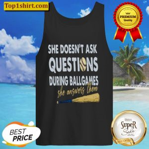 She Doesnt Ask Questions During Ball Games She Answers Them Tank Top
