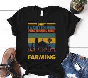 Sorry I Wasnt Listening I Was Thinking About Farming Shirt