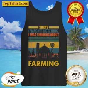 Sorry I Wasnt Listening I Was Thinking About Farming Tank Top