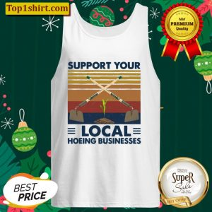Support Your Local Hoeing Businesses Tank Top