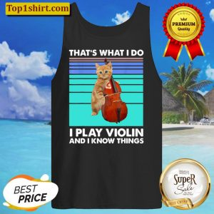 That s What I Do I Play Violin And I Know Things Cat Violin Tank Top