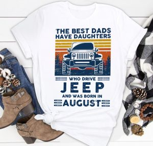 The Best Dads Have Daughters Who Drive Jeep And Was Born In August Shirt
