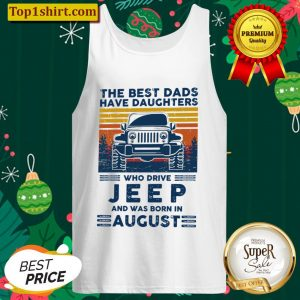 The Best Dads Have Daughters Who Drive Jeep And Was Born In August Tank Top