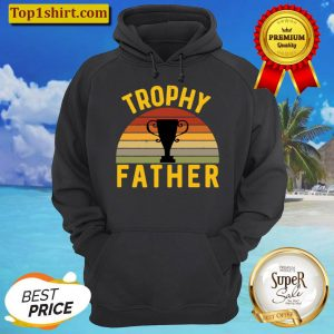 Trophy Father Funny Father s Day Birthday Husband Best Dad Hoodie