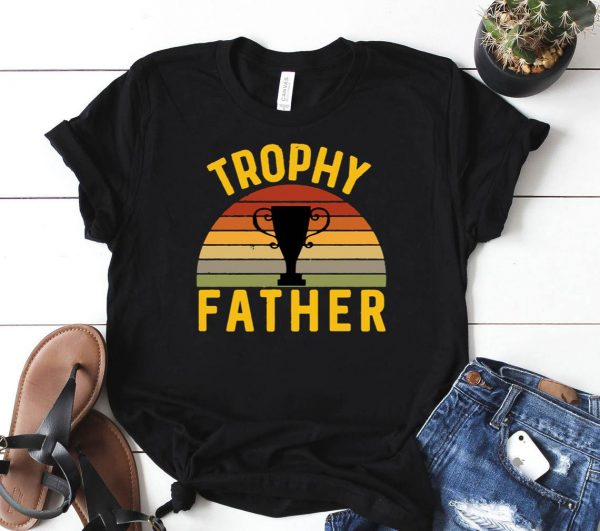 Trophy Father Funny Father s Day Birthday Husband Best Dad Shirt