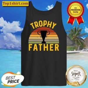 Trophy Father Funny Father s Day Birthday Husband Best Dad Tank Top