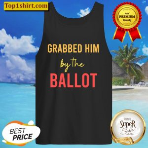 Womens Grabbed Him By The Ballot V-Neck Tank Top