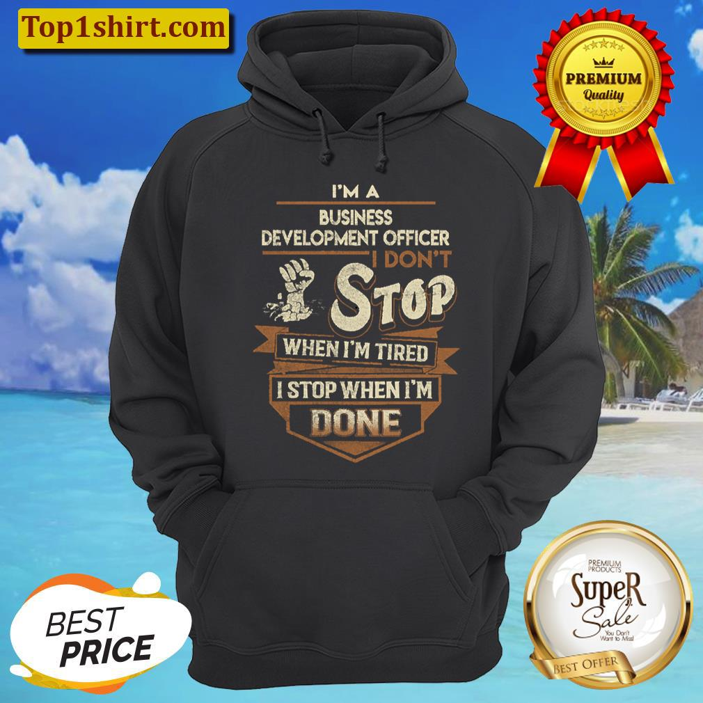 business development officer t i stop when done gift item tee unisex hoodie
