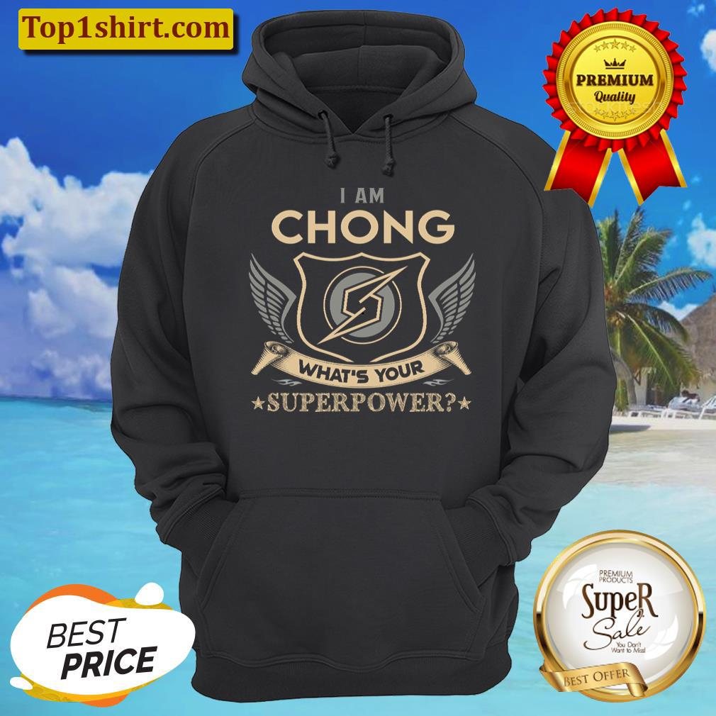 chong name t i am chong what is your superpower name gift item tee unisex hoodie