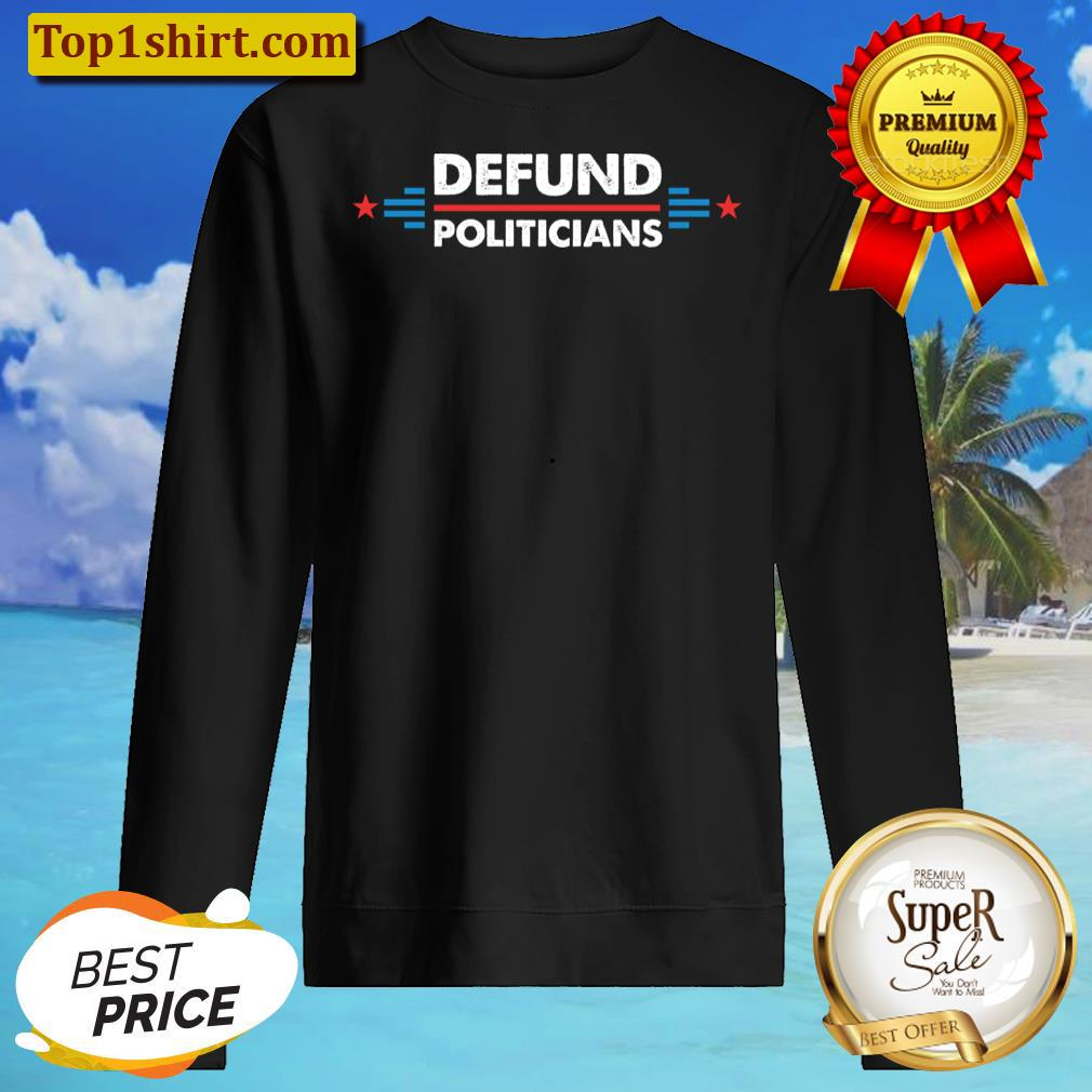 Defund Politicians Hoodie Long Sleeved Shirt