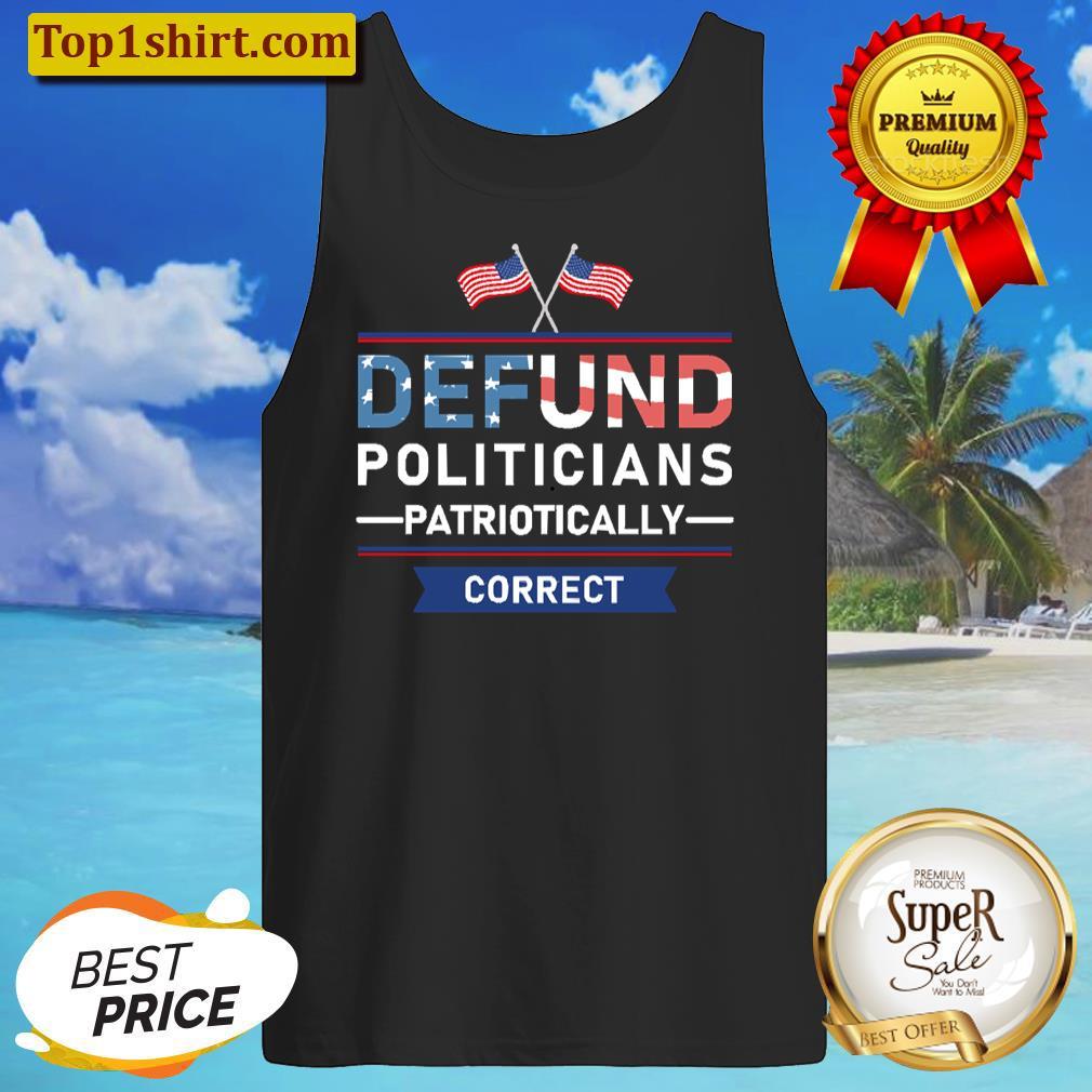 Defund Politicians Patriotically Correct Women T-shirt