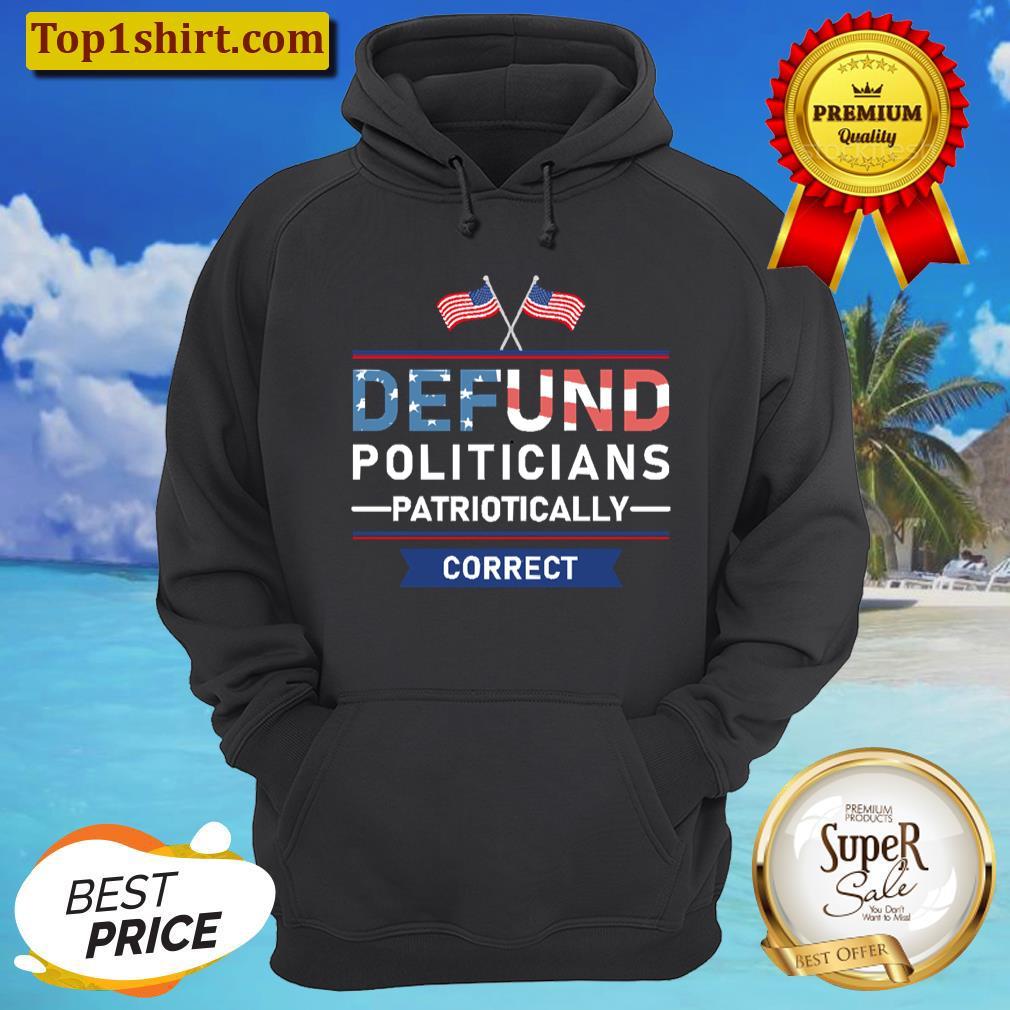 Defund Politicians Patriotically Correct Unisex Hoodie