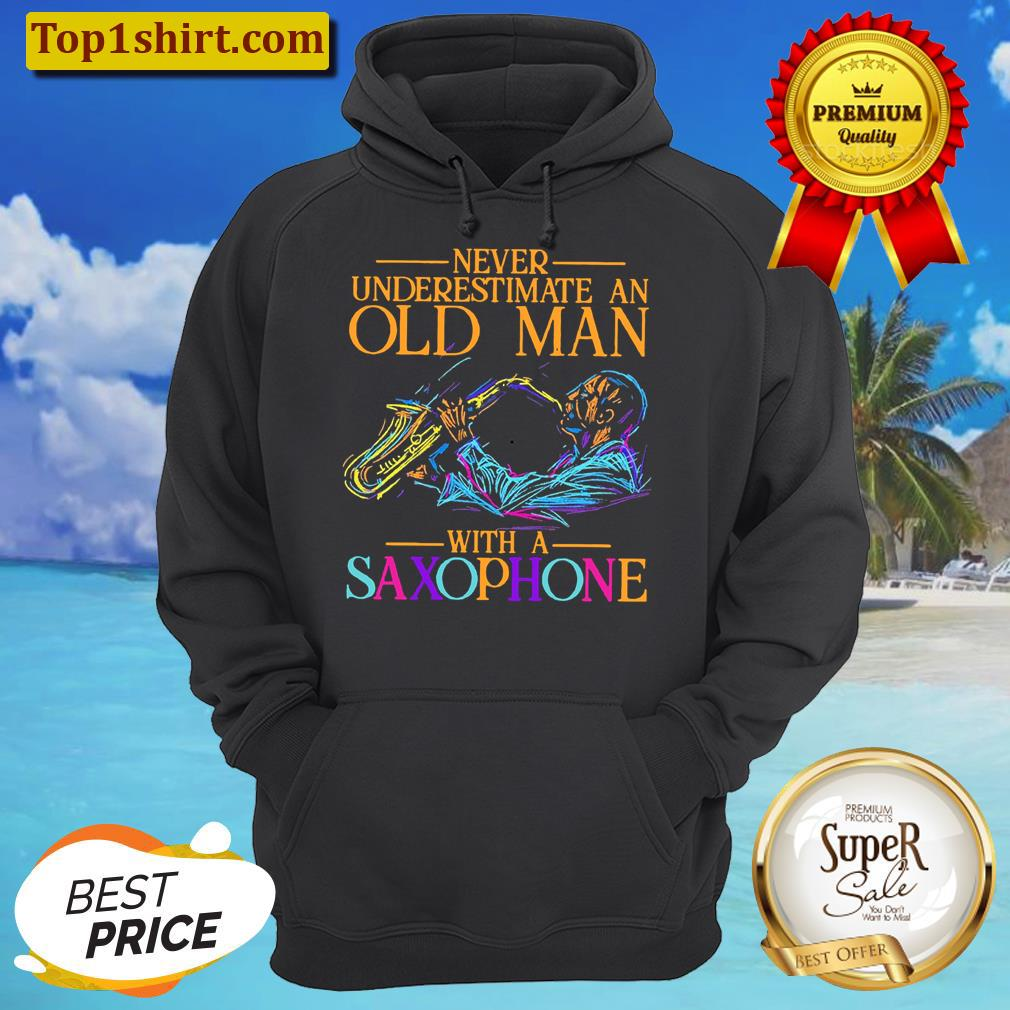 never underestimate an old man with a saxophone unisex hoodie