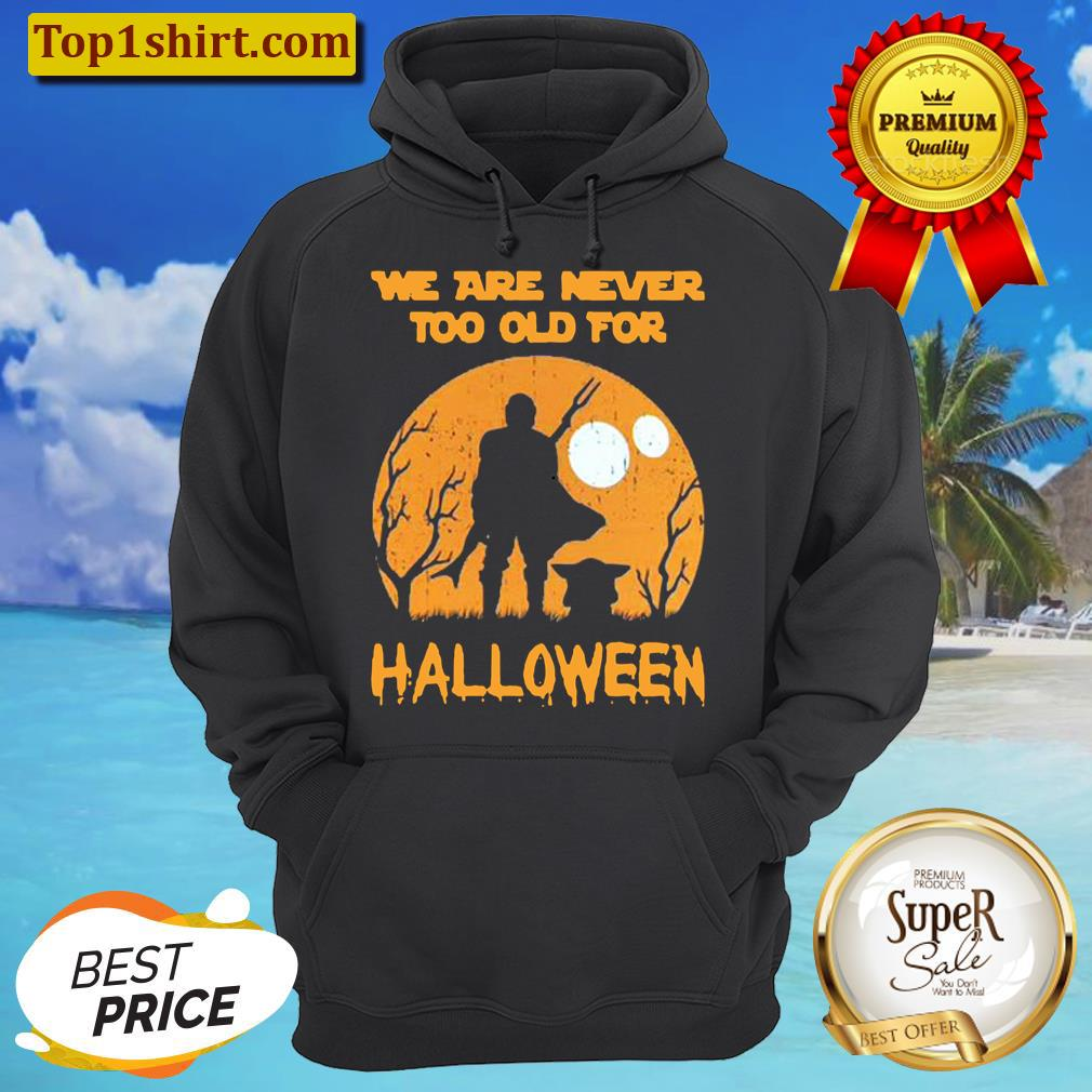 the mandalorian baby yoda were never too old for halloween unisex hoodie