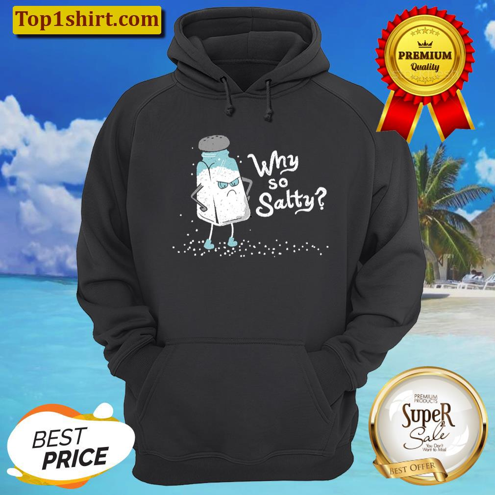why so salty funny salt shaker salty attitude unisex hoodie