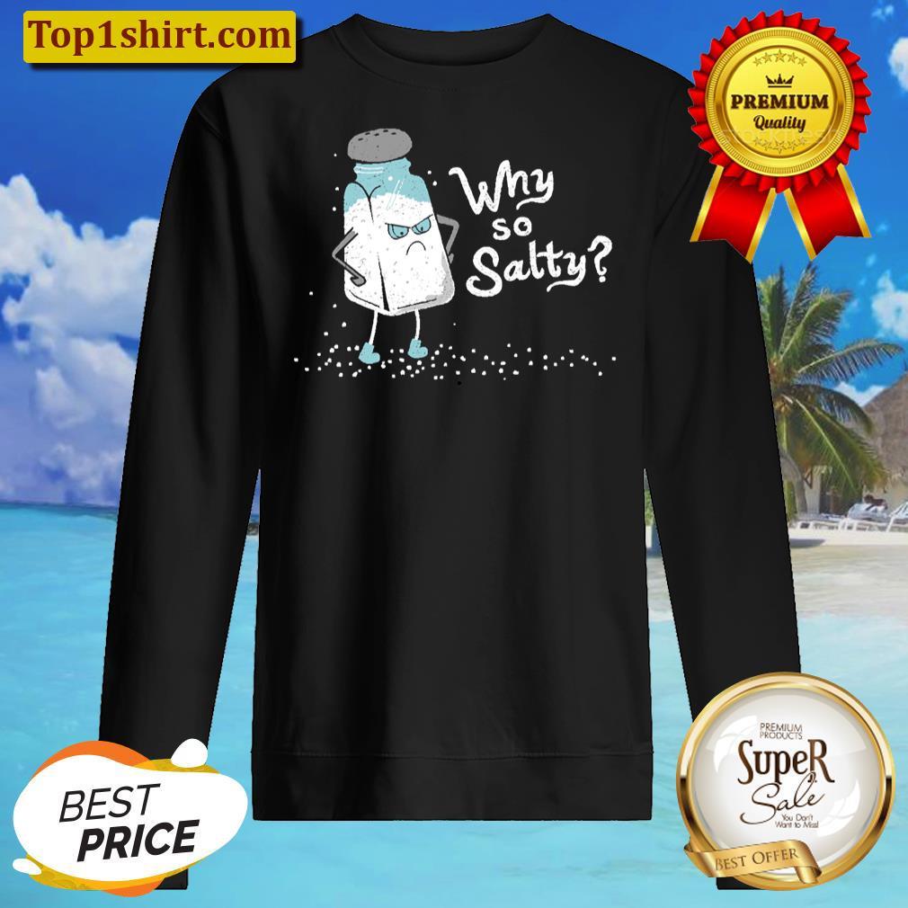 why so salty funny salt shaker salty attitude unisex sweater