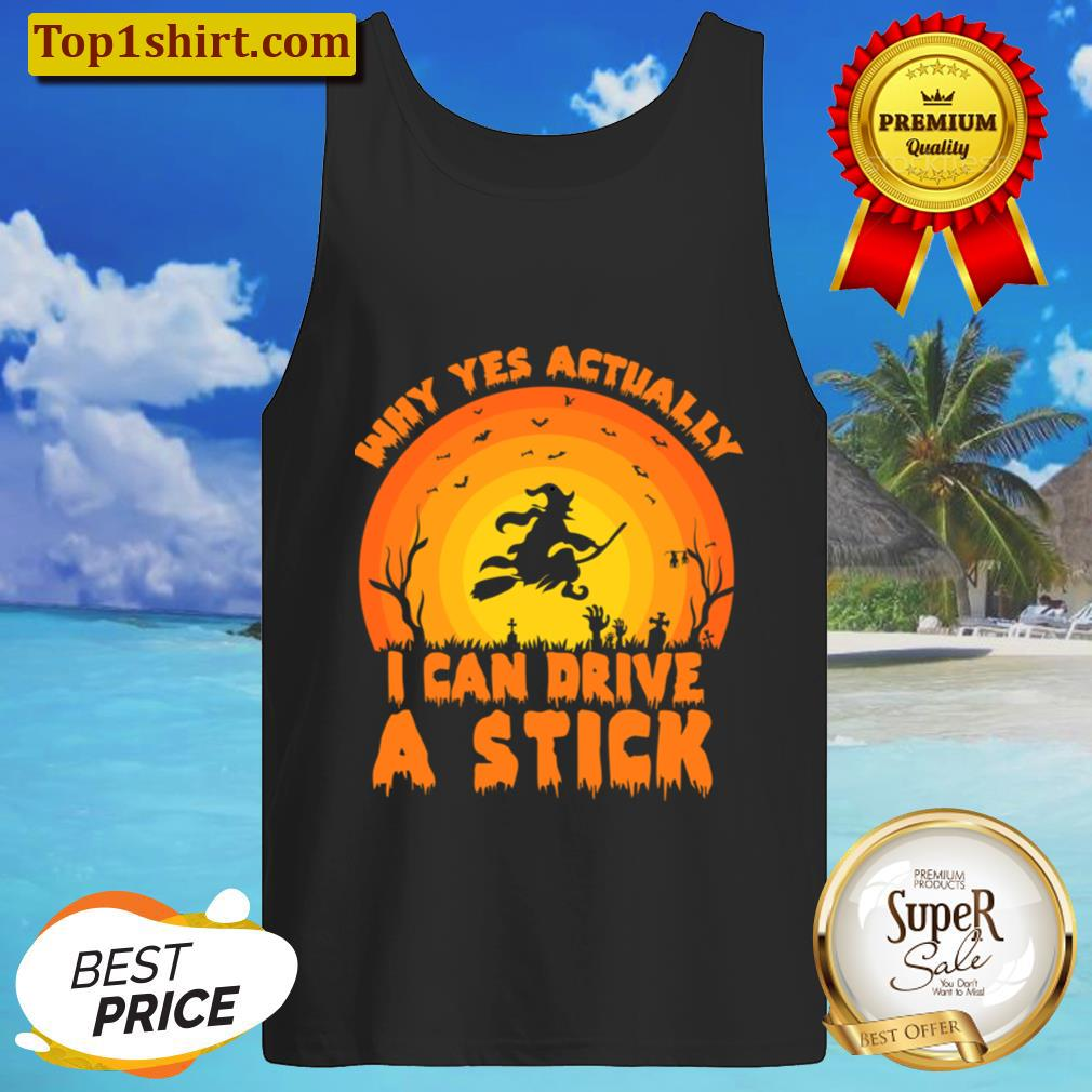 Why Yes, Actually I Can Drive A Stick Men And Women Shirt Tanktop