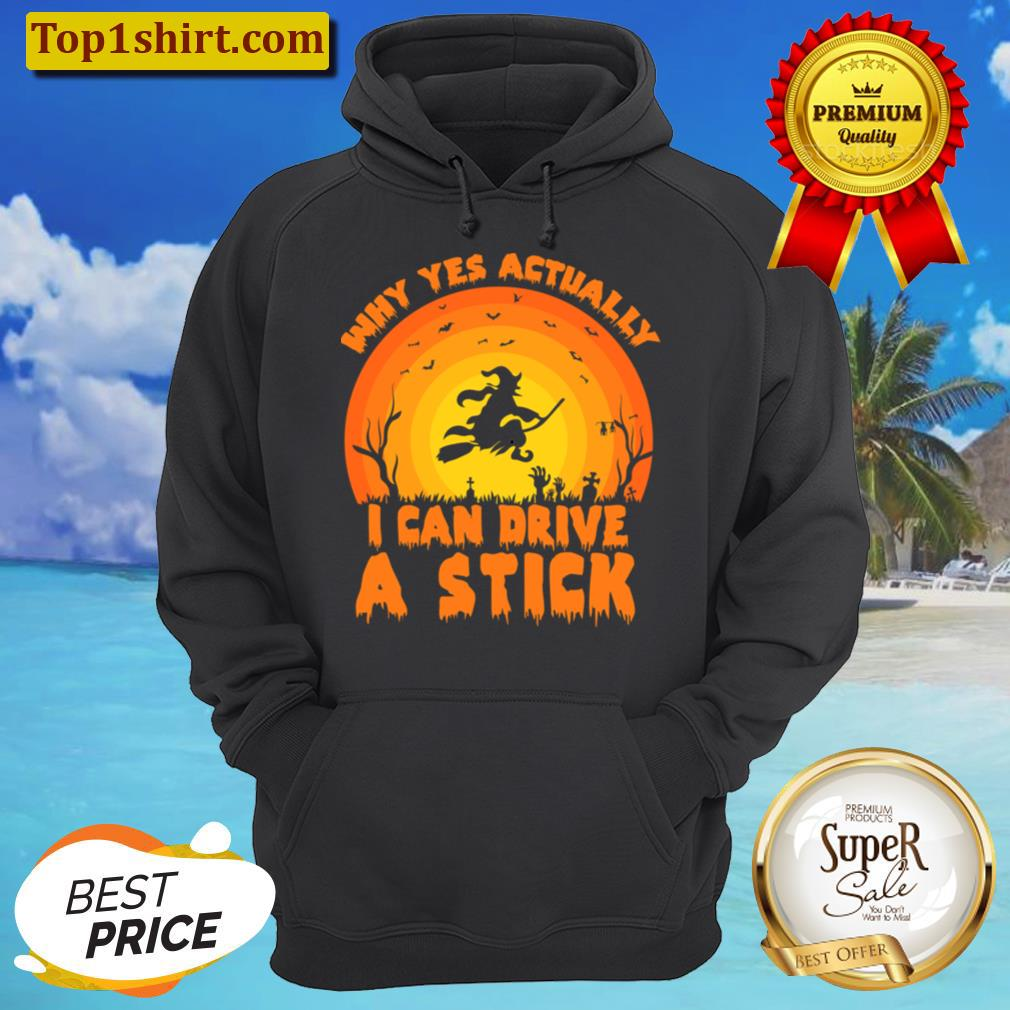 Why Yes, Actually I Can Drive A Stick Men And Women Shirt Unisex Hoodie