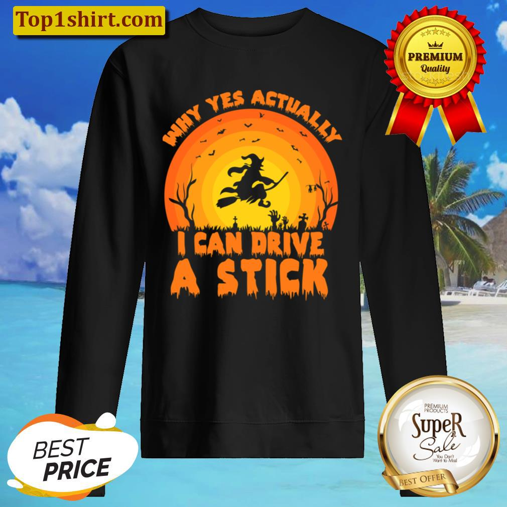 Why Yes, Actually I Can Drive A Stick Men And Women Shirt Unisex Sweater