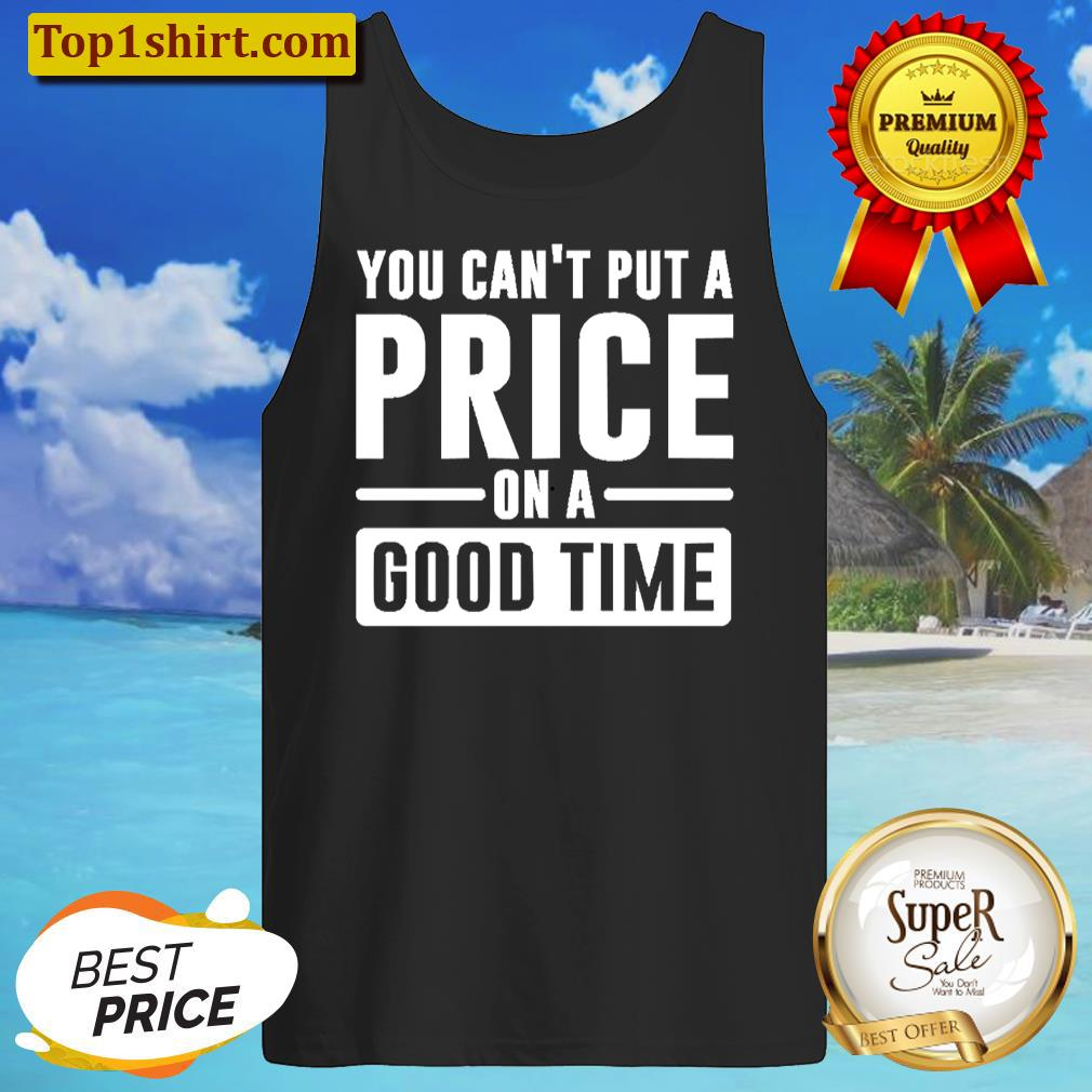 you cant put a price on a good time tanktop