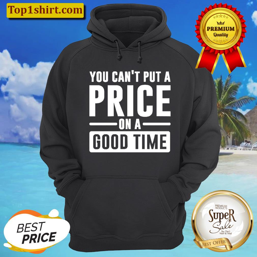 you cant put a price on a good time unisex hoodie