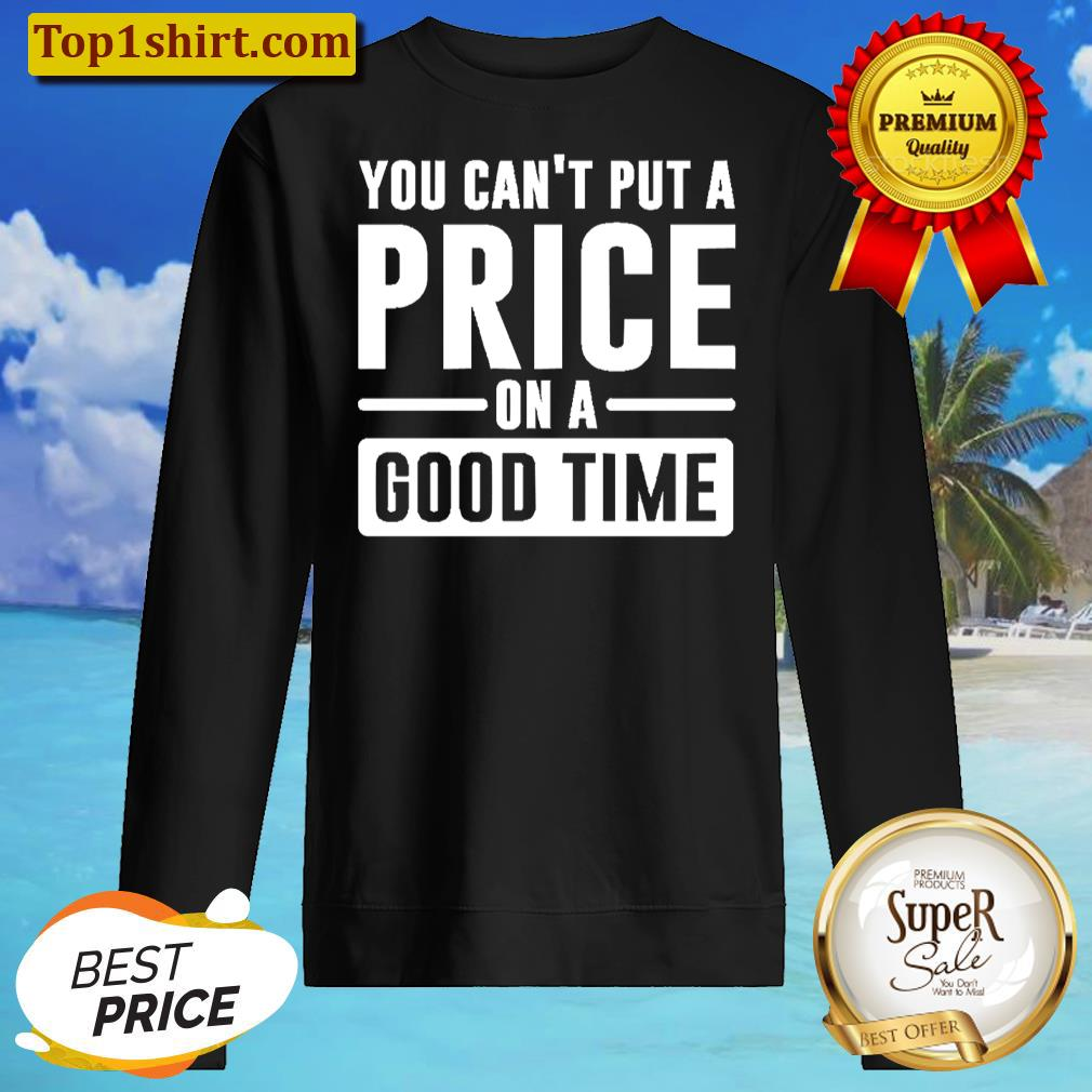 you cant put a price on a good time unisex sweater